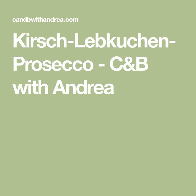 Kirsch-Lebkuchen-Prosecco - C&B with Andrea