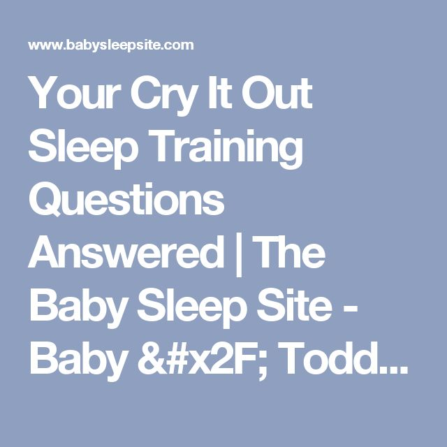 Your Cry It Out Sleep Training Questions Answered | The Baby Sleep Site - Baby / Toddler Sleep Consultants