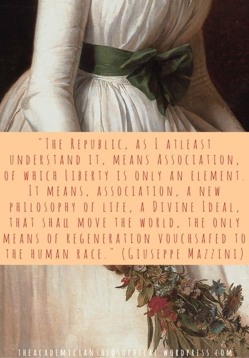 """Giuseppe Mazzini on the Republican Spirit tied to the Common Good: """"The Republic, as I at least understand it, means association, of which liberty is only an element, a necessary antecedent. It mea…"""