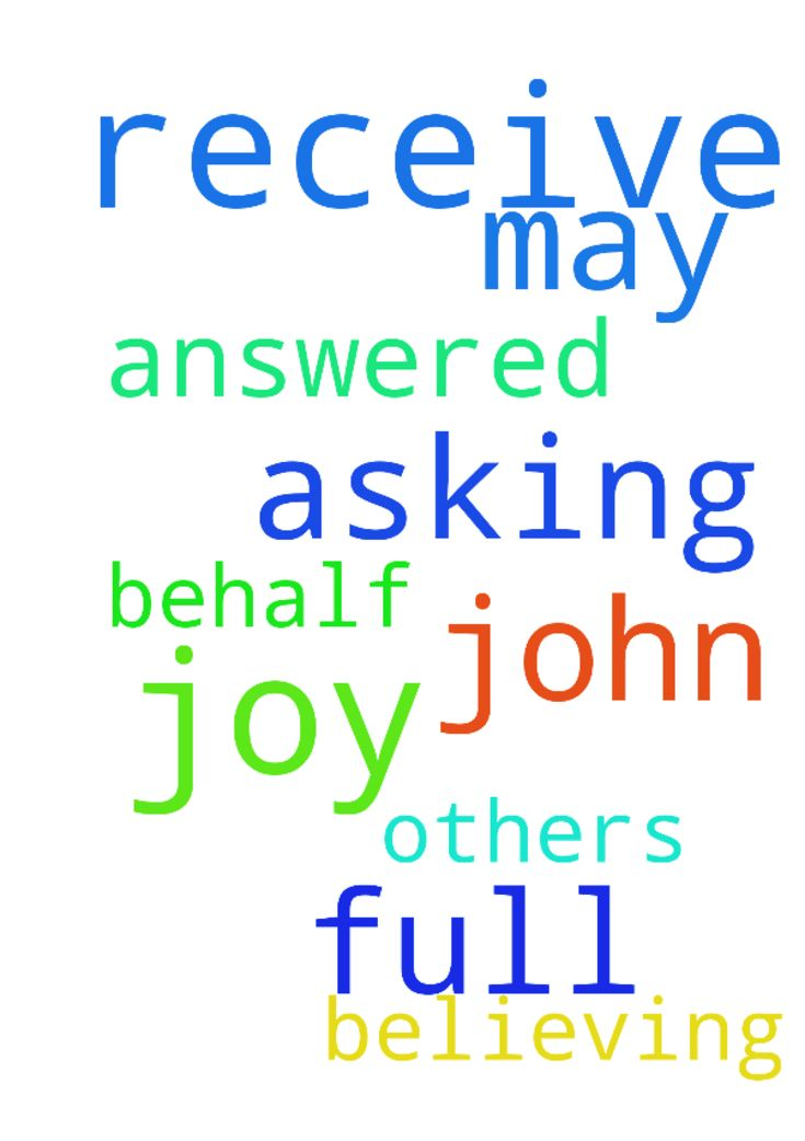 John 16:24 ask and you will receive that your joy may - John 1624 ask and you will receive that your joy may be full... Im asking. Others are asking on my behalf. Believing I will receive answered prayer and my joy will be full. In Jesus name. Amen.  Posted at: https://prayerrequest.com/t/O25 #pray #prayer #request #prayerrequest