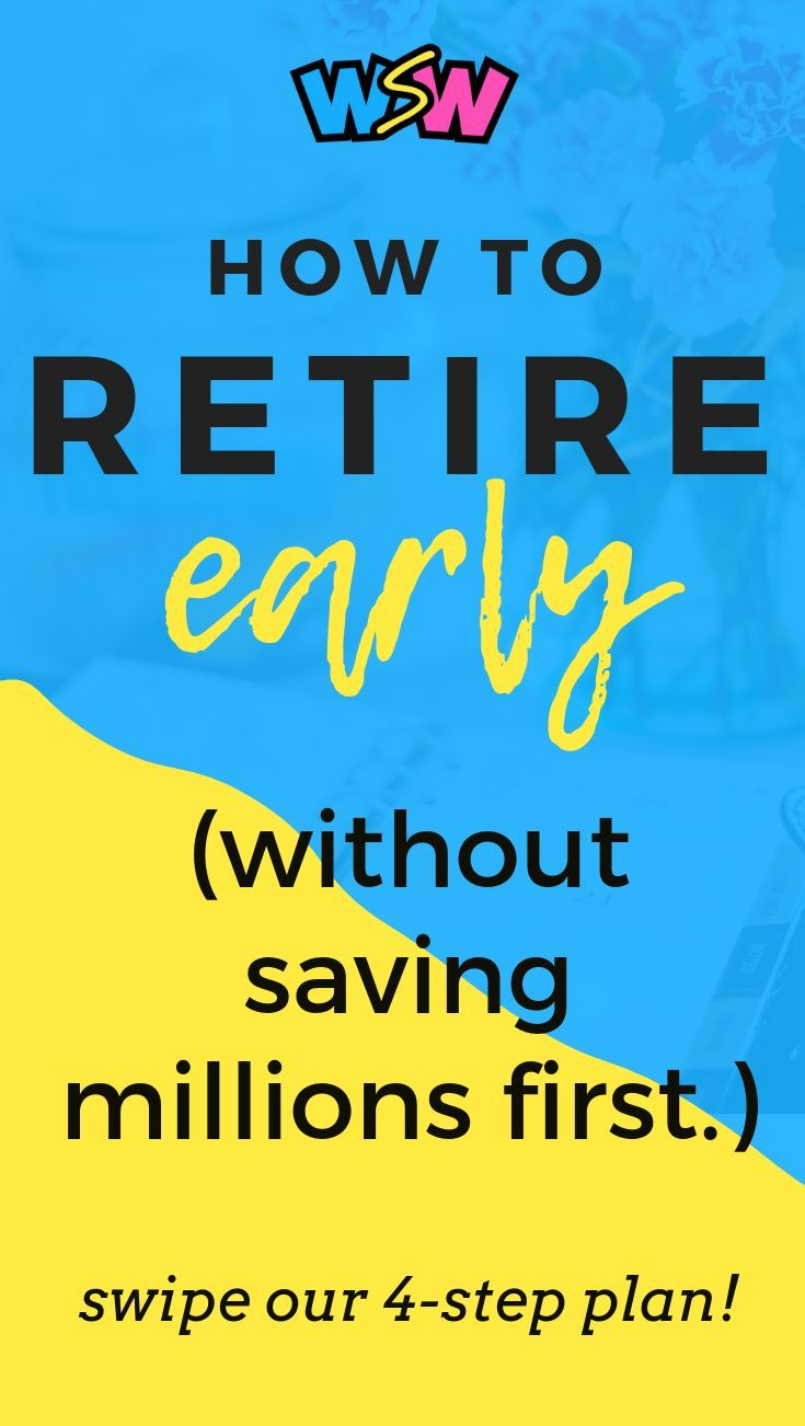 How To Retire Before 30 Without Saving Millions First Who Says What Early Retirement Retirement Financial Independence Retire Early