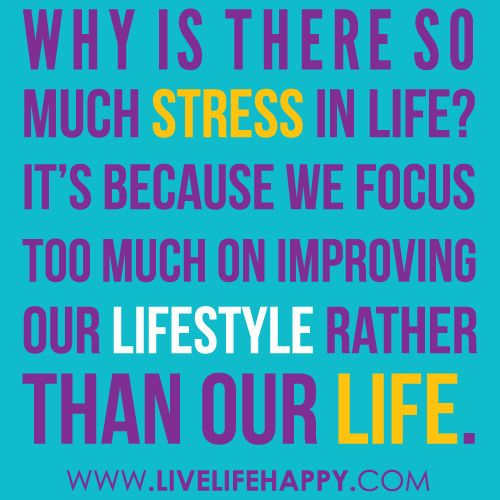 Stress Quotes: Why Is There So Much Stress In Life? It's Because We Focus