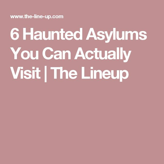 6 Haunted Asylums You Can Actually Visit | The Lineup