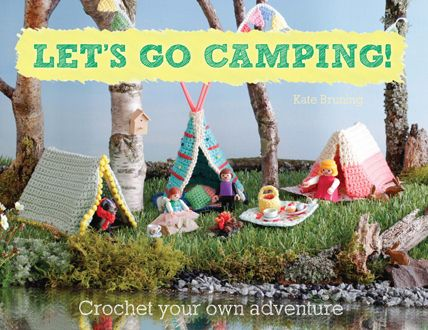 Let's go camping! Crochet Your Own Adventure by Kate Bruning