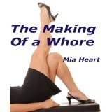 The Making of a Whore (Erotica/Erotic Fiction) (Kindle Edition)By Mia Heart