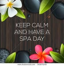 Keep calm and have a spa day today!