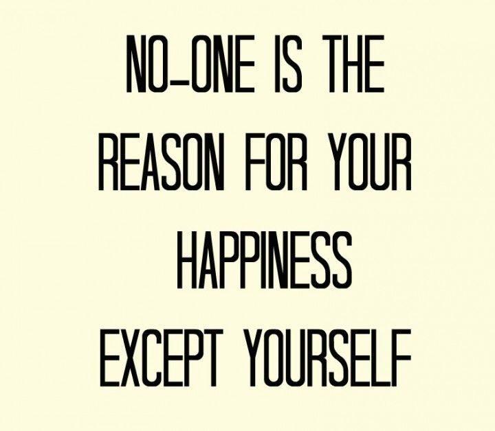 no one is the reason for your happiness except yourself