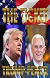 Free Kindle Book -   TRUMP-PENCE: The Ticket: Donald Trump, Mike Pence, Hillary Clinton, Bill Clinton, Barack Obama and the 2016 Election