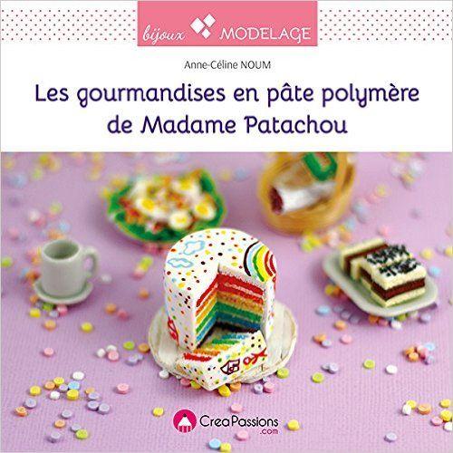 Amazon.fr - Les gourmandises en pâte polymère de madame Patachou - Anne-Céline Noum - Livres