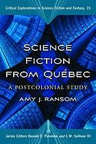 Science Fiction from Québec: A Postcolonial Study by Amy J. Ransom