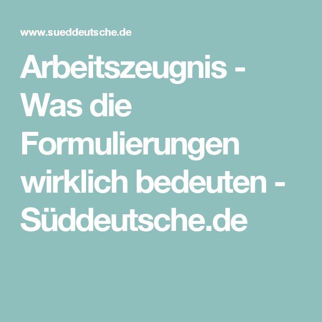 Arbeitszeugnis - Was die Formulierungen wirklich bedeuten - Süddeutsche.de