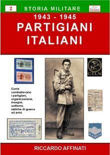 Storia militare delle resistenza italiana: come combattevano i partigiani, organizzazione, insegne, uniformi, gradi, distintivi, armi, strategie e tattiche di guerra.