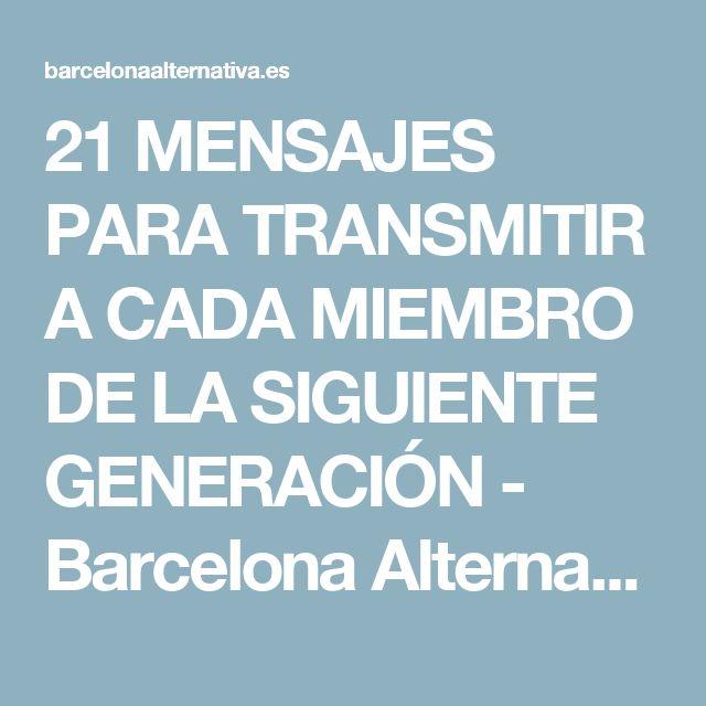21 MENSAJES PARA TRANSMITIR A CADA MIEMBRO DE LA SIGUIENTE GENERACIÓN - Barcelona Alternativa