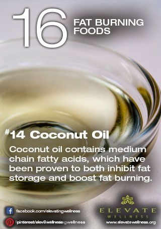 #14 Coconut Oil  Coconut oil contains medium chain fatty acids, which have been proven to both inhibit fat storage and boost fat burning.