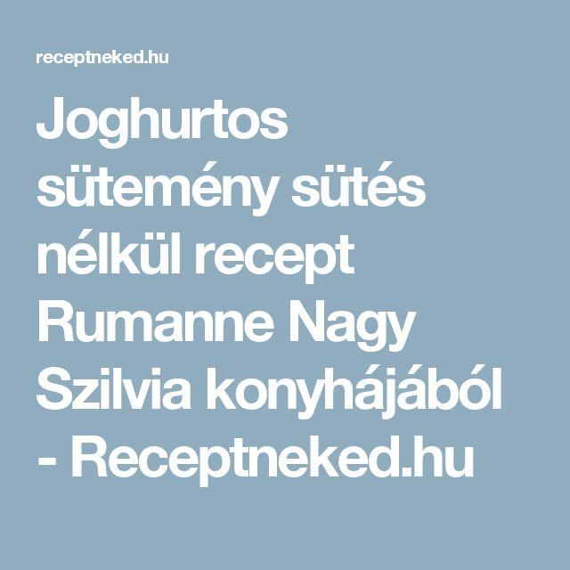 Joghurtos sütemény sütés nélkül recept Rumanne Nagy Szilvia konyhájából - Receptneked.hu