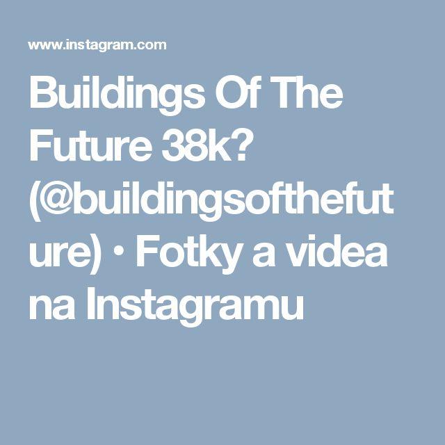 Buildings Of The Future 38k🔓 (@buildingsofthefuture) • Fotky a videa na Instagramu