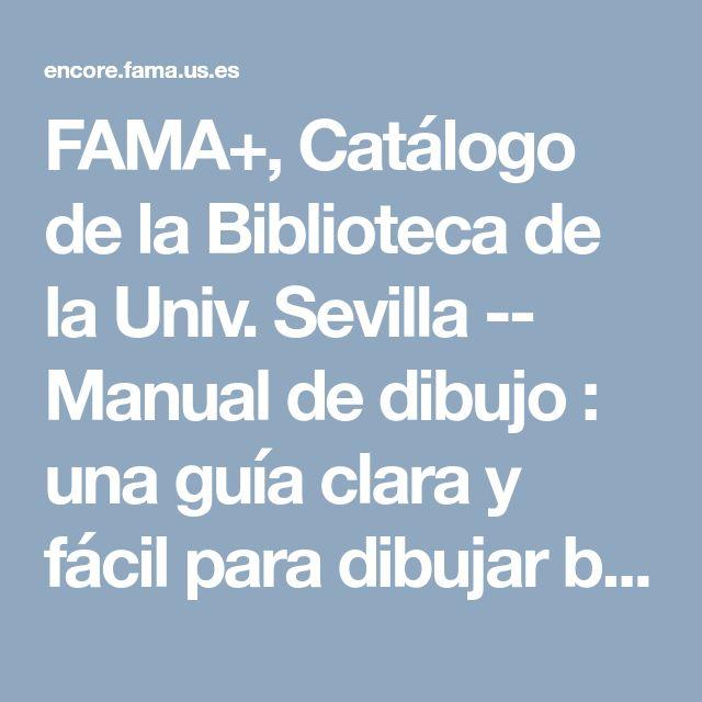 FAMA+, Catálogo de la Biblioteca de la Univ. Sevilla -- Manual de dibujo : una guía clara y fácil para dibujar bien / [Mark y Mary Willebrink]