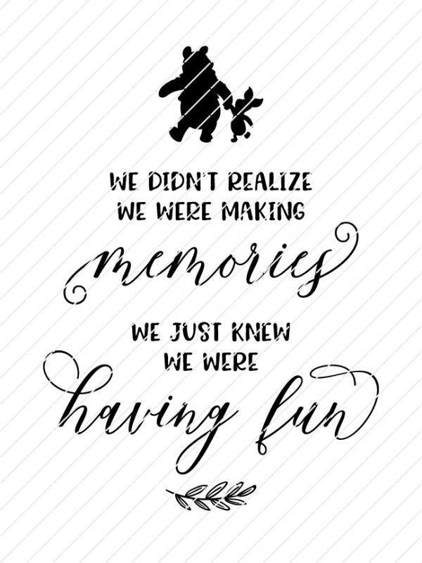 We Didn T Realize We Were Making Memories We Just Knew We Were Having Fun Winnie The Pooh Quotes Svg Origin Svg Art Making Memories Quotes Pooh Quotes Winnie The Pooh