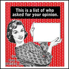 "Fridge Fun Refrigerator Magnet ""A LIST OF WHO ASKED YOUR OPINION"" Retro Funny"