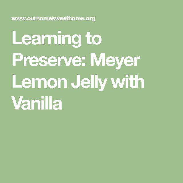 Learning to Preserve: Meyer Lemon Jelly with Vanilla