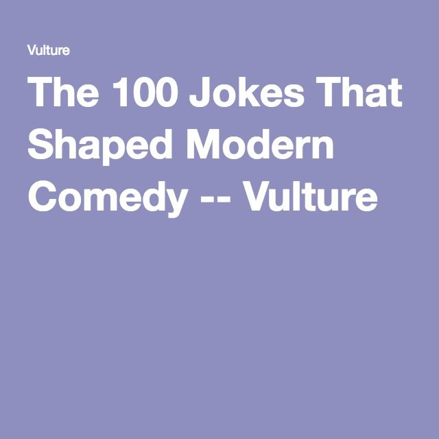 The 100 Jokes That Shaped Modern Comedy -- Vulture