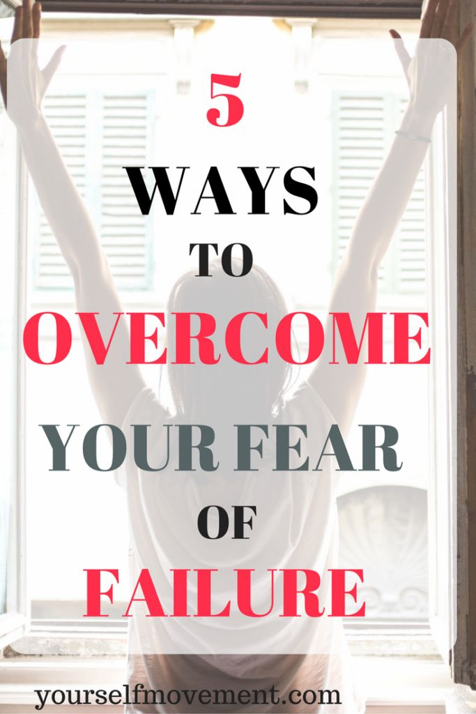 5 Ways To Overcome Your Fear Of Failure