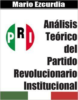 """En 1968 el analista Mario Ezcurdia  mostró en su libro """"Análisis teórico del Partido Revolucionario Institucional"""" que el PRI, teóricamente, no era un partido político, sino un movimiento de masas incrustado en el Estado y avalado por la Constitución. También mencionó """"el secreto del PRI es que está hecho a imagen y semejanza del hombre actual de México""""."""