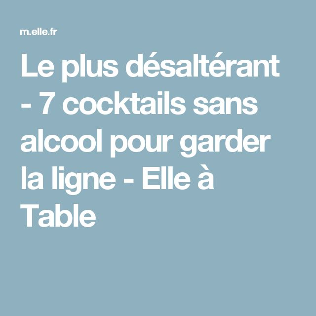 Le plus désaltérant - 7 cocktails sans alcool pour garder la ligne - Elle à Table