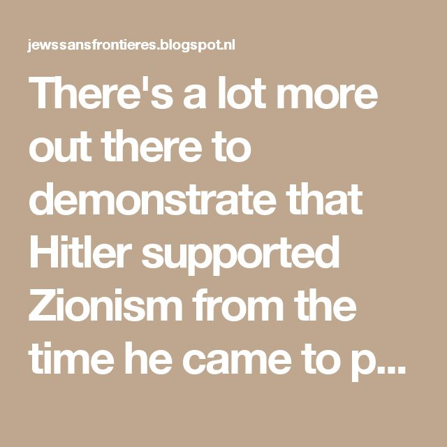 There's a lot more out there to demonstrate that Hitler supported Zionism from the time he came to power to the outbreak of WWII and if I remember I'll grab it and post it.  Zionists are beside themselves that what Ken Livingstone said, whilst clumsy and wrong in parts, was essentially true and certainly not antisemitic. But of course they could have done without an exercise in Zio-Nazi collaboration getting an airing because as much as they seem to be able to get Labourites suspended with…