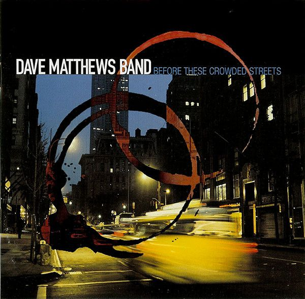 10 - Dave Matthews Band Before The Crowded Streets