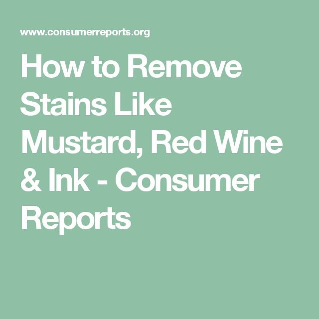 How to Remove Stains Like Mustard, Red Wine & Ink - Consumer Reports