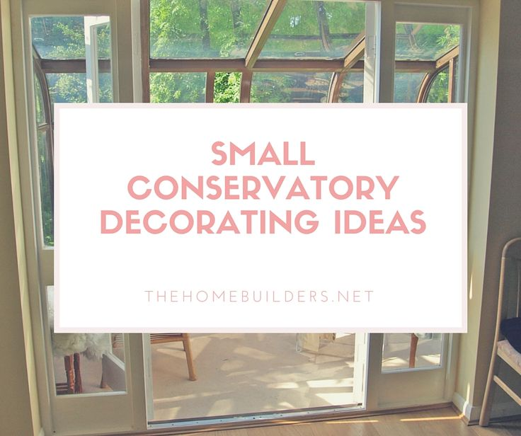 Small Conservatory Decorating Ideas - The Home Builders