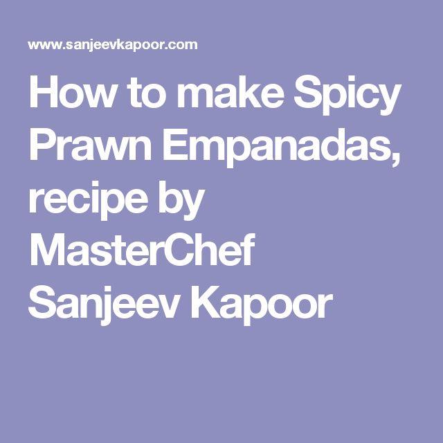 How to make Spicy Prawn Empanadas, recipe by MasterChef Sanjeev Kapoor