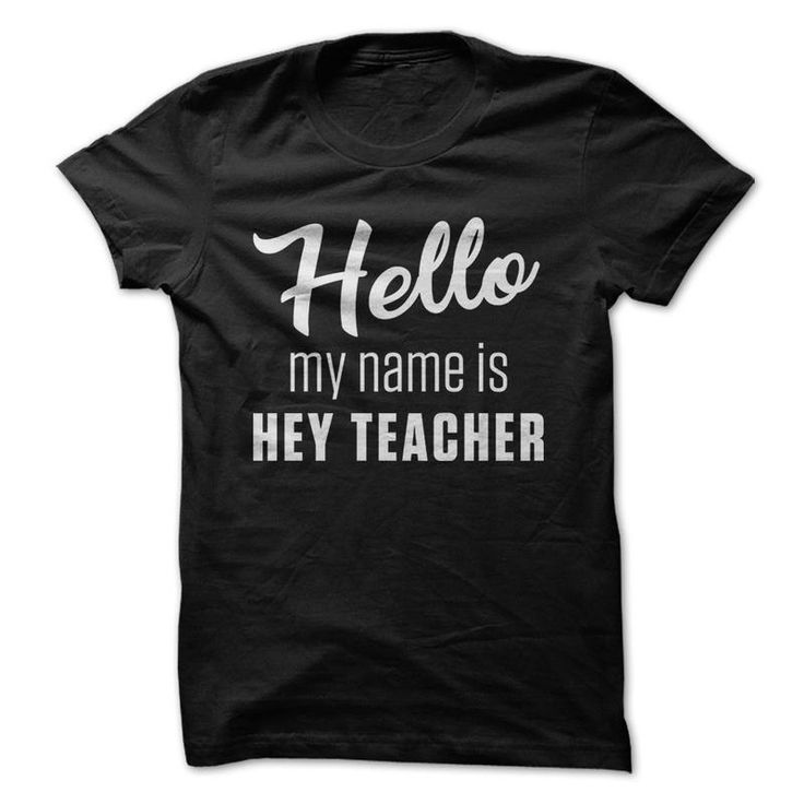 Hello My Name Is Hey Teacher