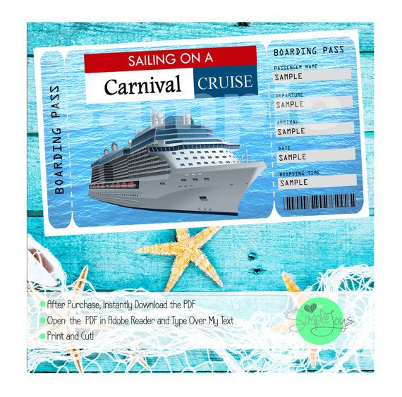 Carnival Cruise Printable Ticket Boarding Pass  Surprise someone with a Carnival Cruise by giving them this customizable Boarding Pass Ticket! After purchase, you will have access to instantly download an 8.5x11 PDF that will have two tickets on it. All five of the fields (Passenger Name, From, To, Date, Time) will be blank on the PDF and you will be able to fill in your information. Use the same PDF for as many people as you need to print tickets for!