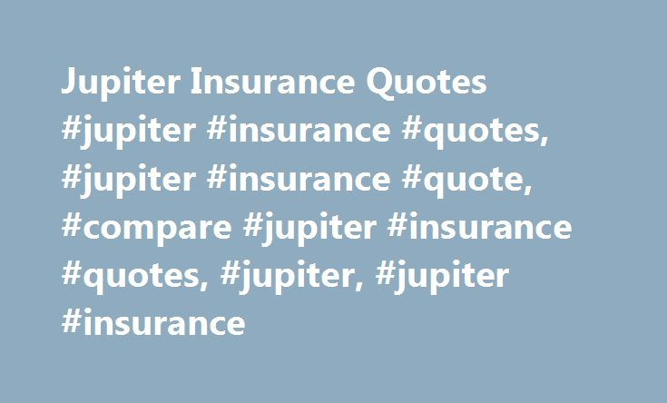 Jupiter Insurance Quotes #jupiter #insurance #quotes, #jupiter #insurance #quote, #compare #jupiter #insurance #quotes, #jupiter, #jupiter #insurance http://massachusetts.nef2.com/jupiter-insurance-quotes-jupiter-insurance-quotes-jupiter-insurance-quote-compare-jupiter-insurance-quotes-jupiter-jupiter-insurance/  # Put Jupiter Insurance Quotes to Work For many people, living in Jupiter, Florida is like a year-round vacation. This beachfront community boasts a low crime rate, beautiful…