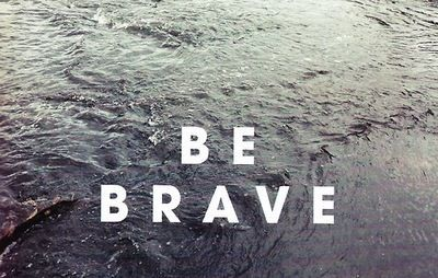 be brave.: Thoughts, Be You Brave, Dreams, Quotes, Danger Water, Brave Inspiration, Darling Girls, Be Brave, Fonts