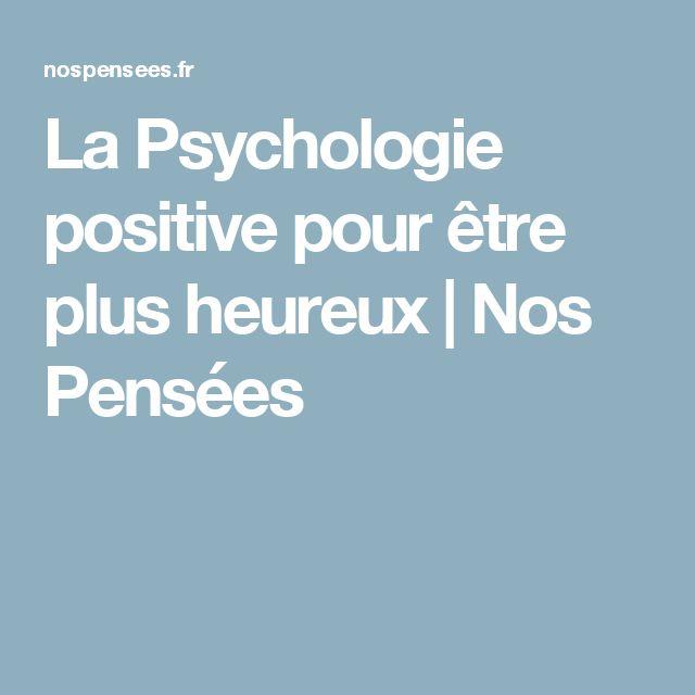 La Psychologie positive pour être plus heureux   Nos Pensées