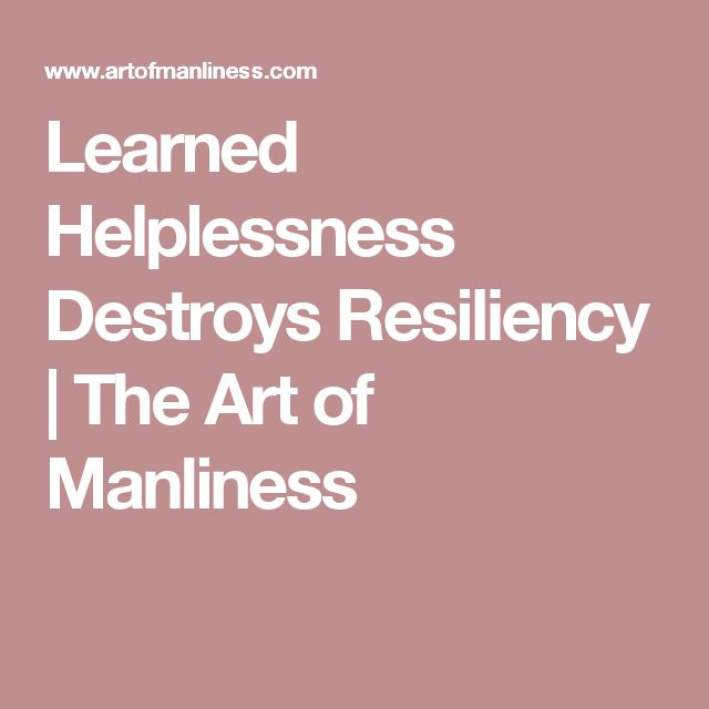 Learned Helplessness Destroys Resiliency   The Art of Manliness