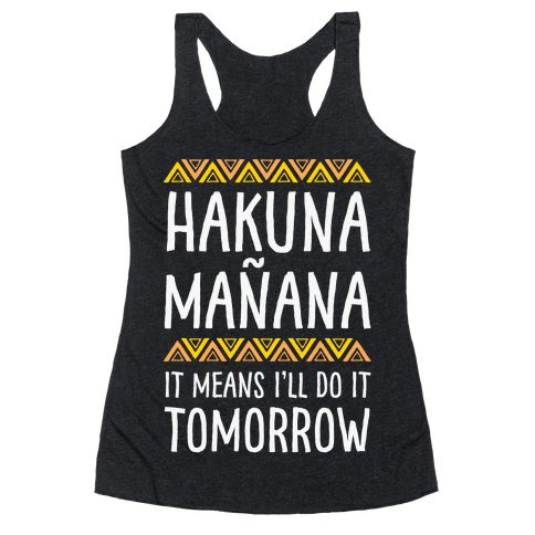 This shirt was made for the lazy person who knows there is always a tomorrow to get things done. Let your Spanish shine with this funny Hakuna Mañana parody of being lazy and letting things go until last minute!