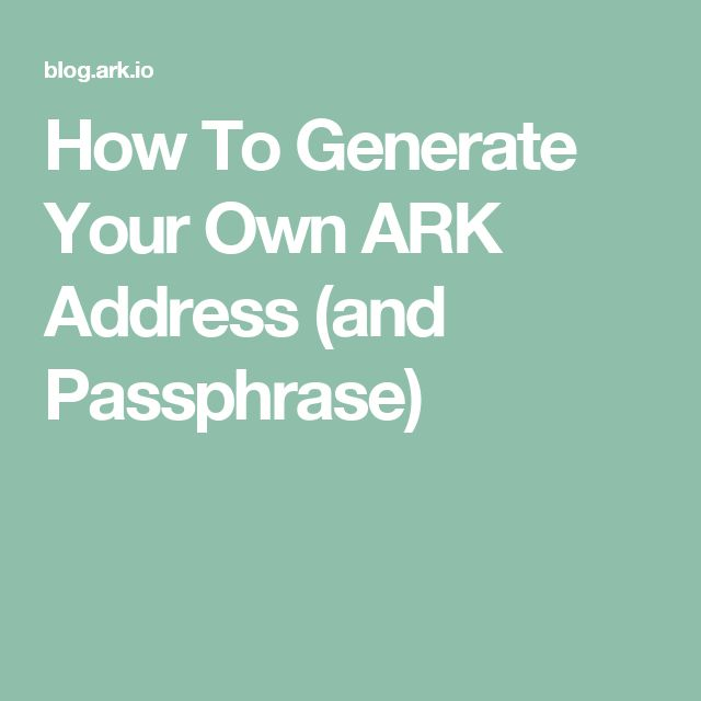 How To Generate Your Own ARK Address (and Passphrase)