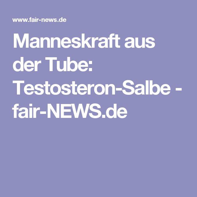Manneskraft aus der Tube: Testosteron-Salbe - fair-NEWS.de