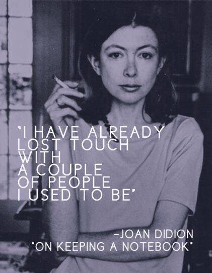"Joan Didion, On Keeping a Notebook | ""I have already lost touch with a couple people I used to be."""
