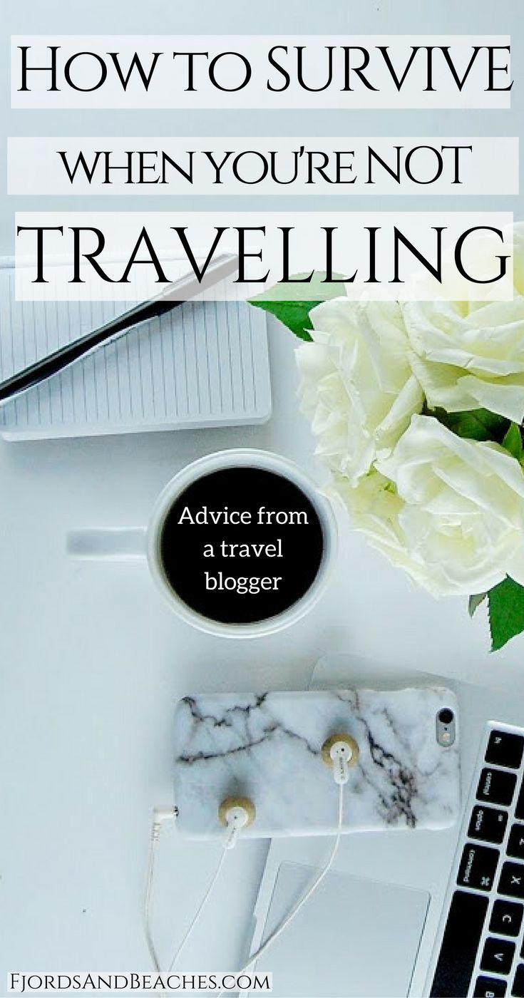 Advice for not traveling. How to survive when you're not travelling. Staying at home. Post travel blues.