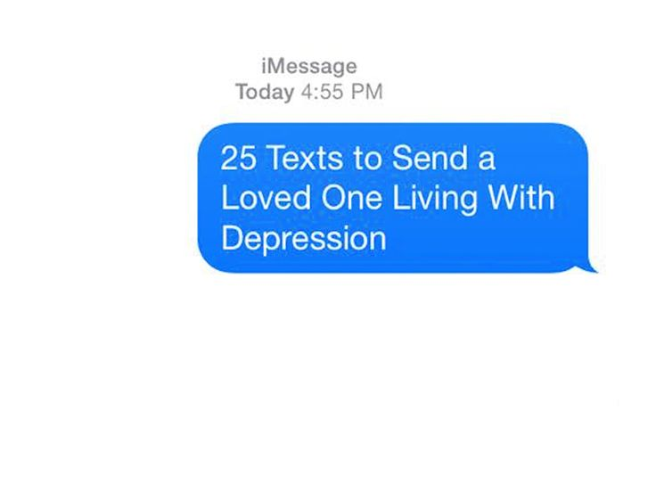 While a text message can't cure depression, it can remind someone of their worth and let them know they're not alone. But it can be tricky to know what to say — especially if you don't understand what it's really like to experience depression.