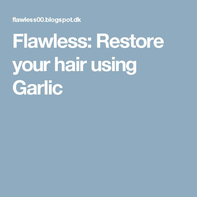 Flawless: Restore your hair using Garlic