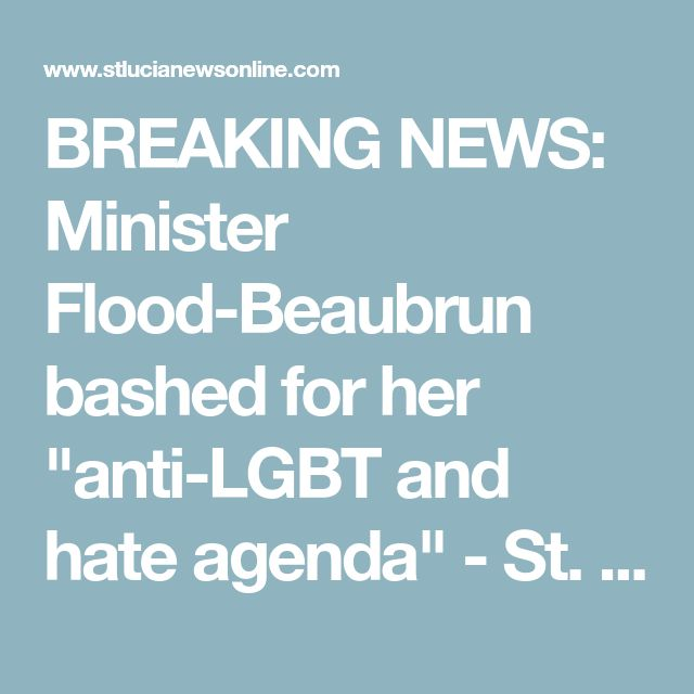 "BREAKING NEWS: Minister Flood-Beaubrun bashed for her ""anti-LGBT and hate agenda"" - St. Lucia News Online"