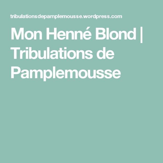 Mon Henné Blond   Tribulations de Pamplemousse