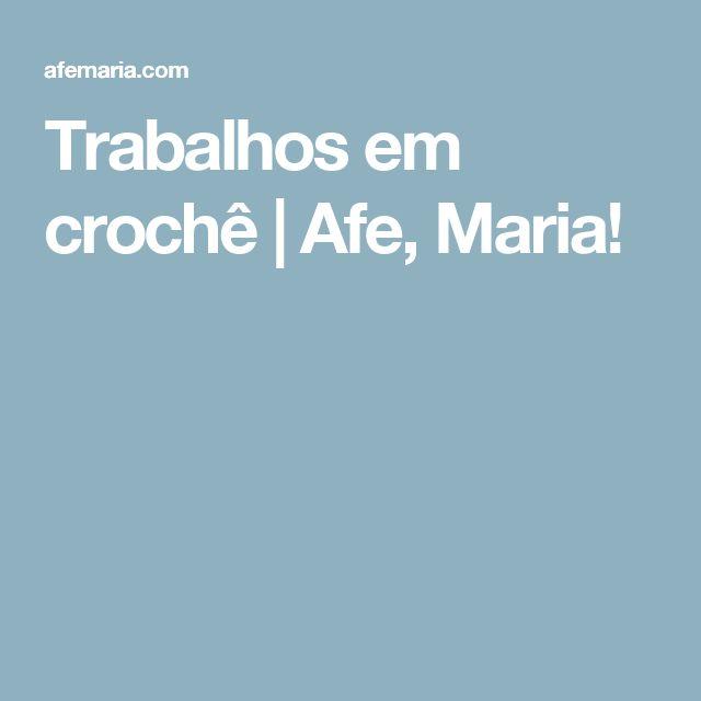 Trabalhos em crochê   Afe, Maria!
