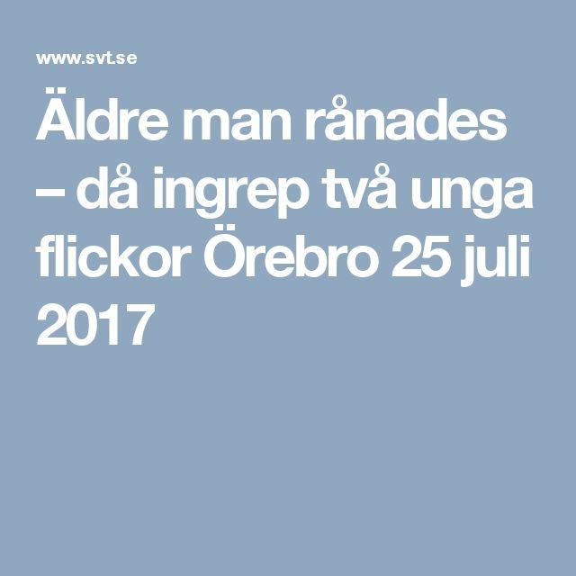 Äldre man rånades – då ingrep två unga flickor Örebro 25 juli 2017